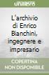 L'archivio di Enrico Bianchini, ingegnere e impresario libro