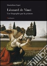 Leonardo una biografia pittorica. Ediz. francese