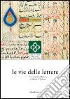 Le vie delle lettere. La tipografia medicea tra Roma e l'Oriente libro