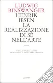 Henrik Ibsen. La realizzazione di sé nell'arte libro di Binswanger Ludwig
