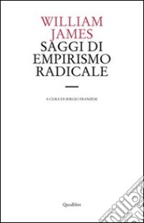 Saggi di empirismo radicale libro di James William