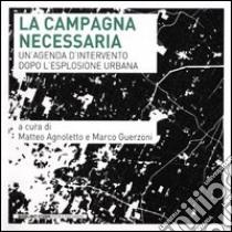 La campagna necessaria. Un'agenda d'intervento dopo l'esplosione urbana libro