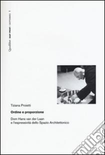Ordine e proporzione. Dom Hans Van der Laan e l'espressività dello spazio architettonico libro di Proietti Tiziana