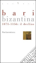 Bari bizantina. 1071-1156 il declino