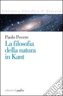 La filosofia della natura in Kant libro di Pecere Paolo