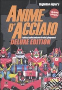 Anime d'acciaio. Guida al collezionismo di robot giapponesi. Ediz. lusso. Con CD-ROM libro di Signora Guglielmo