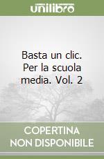 Basta un clic. Per la scuola media libro di Gallo P., Resta F., Salerno F.