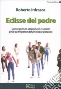 Eclisse del padre. Conseguenze individuali e sociali della scomparsa del principio paterno libro di Infrasca Roberto