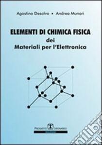 Elementi di chimica fisica dei materiali per l'elettronica libro di Desalvo Agostino - Munari Andrea