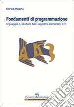 Fondamenti di programmazione. Linguaggio C, strutture dati, algoritmi elementari, C++ libro