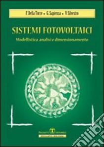 Sistemi fotovoltaici. Modellistica, analisi, dimensionamento libro di Della Torre Francesco - Sapienza Gianluca - Silvestro Vincenzo