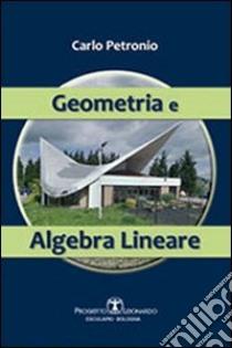 Geometria e algebra lineare libro di Petronio Carlo