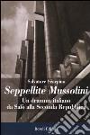 Seppellite Mussolini. Un dramma italiano da Salò alla Seconda Repubblica libro
