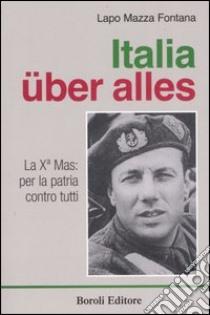 Italia über alles. La Xª Mas: per la patria contro tutti libro di Mazza Fontana Lapo