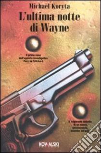 L'ultima notte di Wayne libro di Koryta Michael