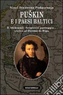 Puskin e i paesi baltici. E Aleksandr Sergèevic passeggia... vicino al duomo di Riga libro di Podgornova Ninel I.