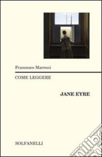 Come leggere Jane Eyre libro di Marroni Francesco