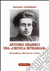 Antonio Gramsci. Una «critica integrale». Giornalismo, letteratura e teatro libro