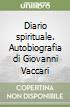 Diario spirituale. Autobiografia di Giovanni Vaccari