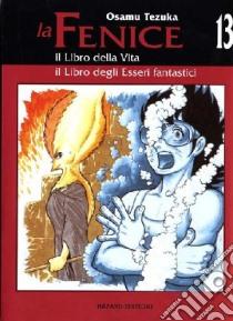 Il libro della vita-Il libro degli esseri fantastici. La fenice (13) libro di Tezuka Osamu