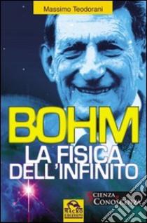 Bohm. La fisica dell'infinito libro di Teodorani Massimo