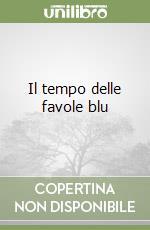 Il tempo delle favole blu libro di Cacciato Insilla Antonio