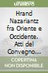 Hrand Nazariantz fra Oriente e Occidente. Atti del Convegno internazionale di studi (Conversano, 28-29 novembre 1987)