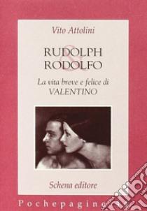 Rudolph & Rodolfo. La vita breve e felice di Valentino libro di Attolini Vito