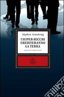 I super-ricchi erediteranno la terra libro di Armstrong Stephen
