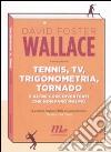 Tennis, Tv, trigonometria, tornado (e altre cose divertenti che non farò mai più) libro