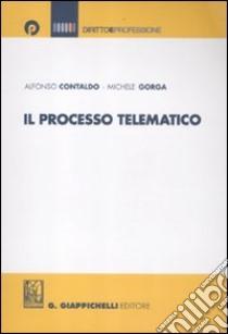 Il processo telematico libro di Contaldo Alfonso - Gorga Michele