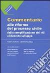 Commentario alle riforme del processo civile dalla semplificazione dei riti al decreto sviluppo libro
