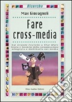Fare cross-media libro di Giovagnoli Max