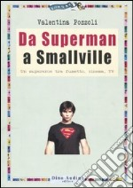 Da Superman a Smallville libro di Pozzoli Valentina