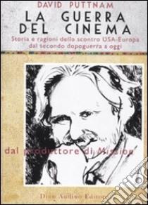 La guerra del cinema. Storia e ragioni dello scontro USA-Europa dal secondo dopoguerra a oggi libro di Puttnam David; Watson Neil; Audino D. (cur.)