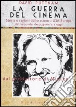 La guerra del cinema. Storia e ragioni dello scontro USA-Europa dal secondo dopoguerra a oggi libro di Puttnam David - Watson Neil