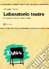 Laboratorio teatro. Proposte per fare teatro nella scuola libro