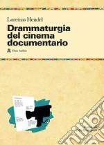 Drammaturgia del cinema documentario. Strutture narrative ed esperienze produttive per raccontare la realtà libro