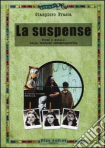 La suspense. Forme e modelli della tensione cinematografica libro di Frasca Giampiero