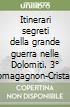 Itinerari segreti della grande guerra nelle Dolomiti. 3� Pomagagnon-Cristallo