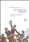 Mediterraneo imperiale. Breve storia della marina da guerra degli Asburgo 1866-1918 libro