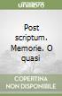 Post scriptum. Memorie o quasi libro