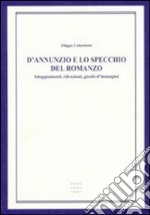 D'Annunzio e lo specchio del romanzo. Sdoppiamenti, rifrazioni, giochi libro di Caburlotto Filippo