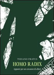 Homo radix. Appunti per un cercatore di alberi libro di Fratus Tiziano