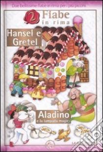 Hansel e Gretel-Aladino e la lampada magica libro di Mesturini Cristina - Mantegazza Giovanna