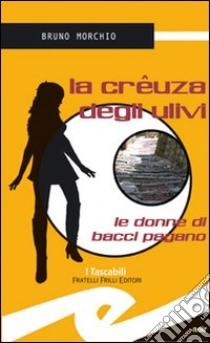La creuza degli ulivi libro di Morchio Bruno