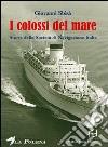 I colossi del mare. Storia della Società di navigazione Italia libro