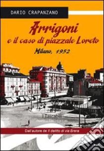 Arrigoni e il caso di piazzale Loreto. Milano 1952 libro di Crapanzano Dario