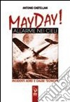 May Day! Allarme nei cieli. Incidenti aerei e cause tecniche