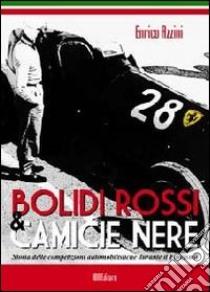Bolidi rossi e camice nere. Storia delle competizioni automobilistiche durante il fascismo libro di Azzini Enrico